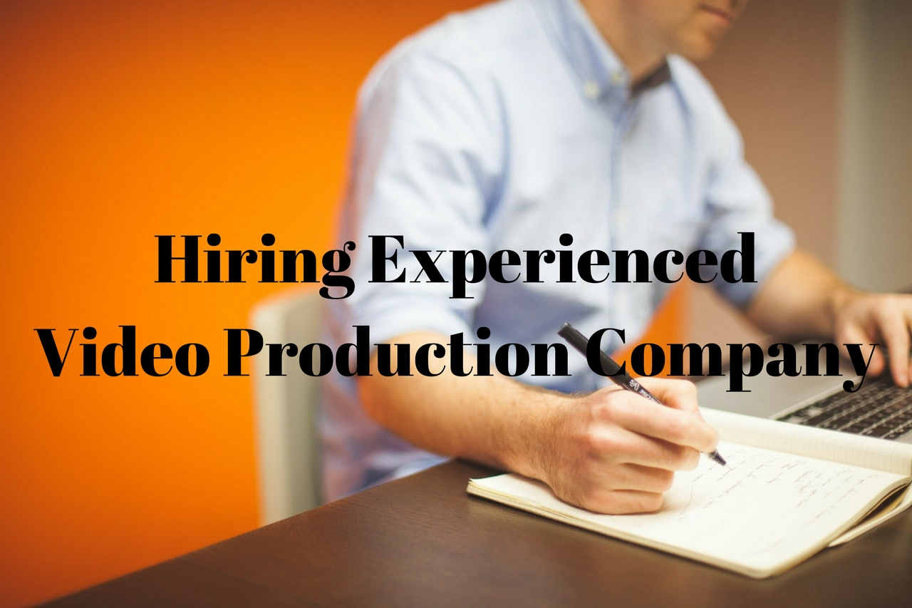 Hiring Experienced Video Production Company