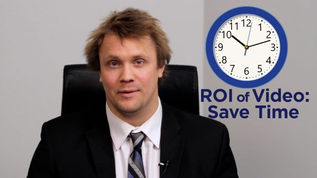 ROI of video - save time
